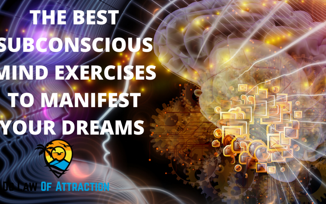 Use these Subconscious Mind Exercises to Achieve Your Dreams