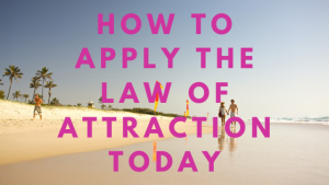 how to apply the law of attraction today