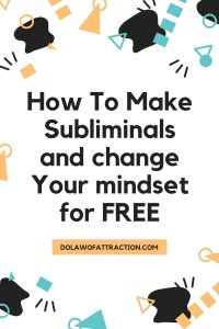 HOw To Make Subliminals and change Your mindset for FREE