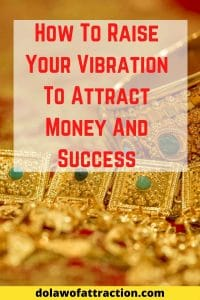RAISE YOUR VIBRATION AND BRING IN MORE MONEY AND SUCCESS