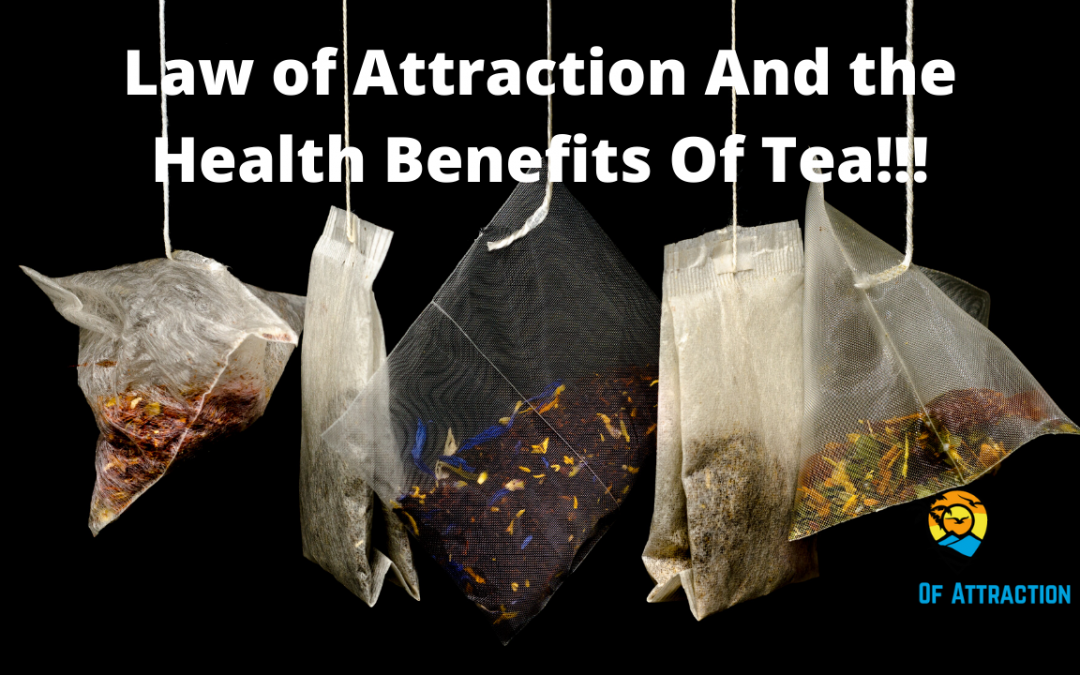 The Amazing Health Benefits Of Tea When Using The Law Of Attraction