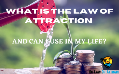 What is The Law of Attraction? And How can You Use It In Your Life.