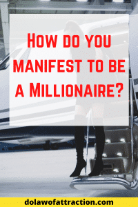 How do you manifest to be a Millionaire