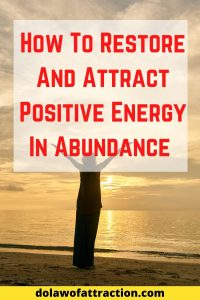 How To Restore And Attract Positive Energy In Abundance